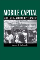 Cover image for Mobile Capital and Latin American Development By James  E. Mahon Jr.