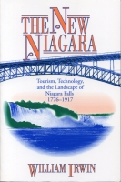 Cover image for The New Niagara: Tourism, Technology, and the Landscape of Niagara Falls, 1776–1917 By William  R. Irwin