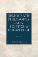 Cover for Democratic Philosophy and the Politics of Knowledge