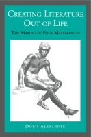 Cover image for Creating Literature Out of Life: The Making of Four Masterpieces By Doris Alexander