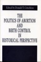 Cover for The Politics of Abortion and Birth Control in Historical Perspective