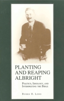 Cover image for Planting and Reaping Albright: Politics, Ideology, and Interpreting the Bible By Burke Long
