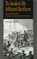 Cover image for To Awaken My Afflicted Brethren: David Walker and the Problem of Antebellum Slave Resistance By Peter P. Hinks