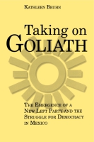 Cover image for Taking on Goliath: The Emergence of a New Left Party and the Struggle for Democracy in Mexico By Kathleen Bruhn