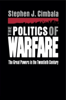 Cover image for The Politics of Warfare: The Great Powers in the Twentieth Century By Stephen Cimbala