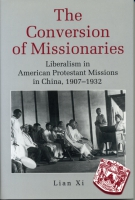 Cover image for The Conversion of Missionaries : Liberalism in American Protestant Missions in China, 1907–1932 By Xi Lian