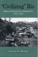 "Cover image for ""Civilizing"" Rio: Reform and Resistance in a Brazilian City, 1889–1930 By Teresa Meade"