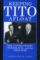 Cover image for Keeping Tito Afloat: The United States, Yugoslavia, and the Cold War By Lorraine  M. Lees