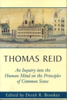 Cover image for Thomas Reid's An Inquiry into the Human Mind on the Principles of Common Sense: A Critical Edition By Thomas Reid and Edited by Derek Brookes