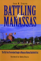 Book cover for Battling for Manassas: The Fifty-Year Preservation Struggle at Manassas National Battlefield Park Joan M. Zenzen