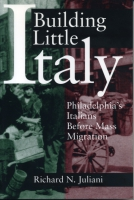 Cover image for Building Little Italy: Philadelphia's Italians Before Mass Migration By Richard  N. Juliani