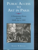 Cover image for Public Access to Art in Paris: A Documentary History from the Middle Ages to 1800 By Robert  W. Berger
