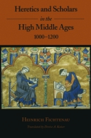 Cover image for Heretics and Scholars in the High Middle Ages, 1000–1200 By Heinrich Fichtenau and Translator Denise A. Kaiser