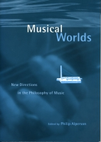 Cover image for Musical Worlds: New Directions in the Philosophy of Music Edited by Philip Alperson