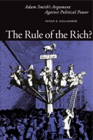 Cover image for The Rule of the Rich?: Adam Smith's Argument Against Political Power By Susan  E. Gallagher