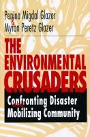 Cover image for The Environmental Crusaders: Confronting Disaster, Mobilizing Community By Myron Peretz Glazer and Penina Migdal Glazer