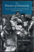 Cover image for The Practice of Patriarchy: Gender and the Politics of Household Authority in Early Modern France By Julie Hardwick