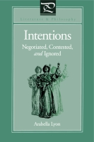 Cover image for Intentions: Negotiated, Contested, and Ignored By Arabella Lyon