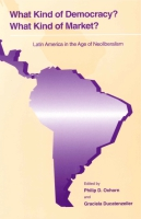 Cover image for What Kind of Democracy? What Kind of Market?: Latin America in the Age of Neoliberalism Edited by Philip D. Oxhorn and Graciela Ducatenzeiler