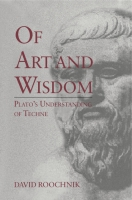 Cover image for Of Art and Wisdom: Plato's Understanding of Techne By David Roochnik