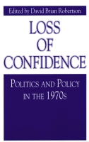Cover image for Loss of Confidence: Politics and Policy in the 1970s Edited by David Brian Robertson