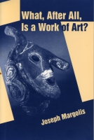 Cover image for What, After All, Is a Work of Art?: Lectures in the Philosophy of Art By Joseph Margolis