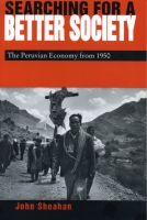 Cover image for Searching for a Better Society: The Peruvian Economy from 1950 By John Sheahan