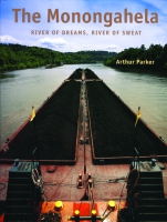 Cover image for The Monongahela: River of Dreams, River of Sweat By Arthur Parker