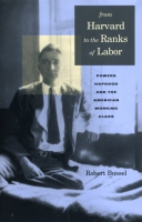 Cover image for From Harvard to the Ranks of Labor: Powers Hapgood and the American Working Class By Michael Robert Bussel