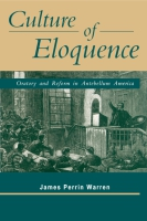 Cover image for Culture of Eloquence: Oratory and Reform in Antebellum America By James Perrin Warren