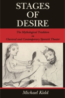Cover image for Stages of Desire: The Mythological Tradition in Classical and Contemporary Spanish Theater By Michael Kidd