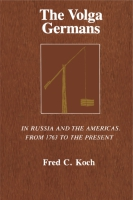 Cover image for The Volga Germans: In Russia and the Americas, from 1763 to the Present By Fred C. Koch
