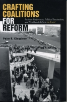 Cover image for Crafting Coalitions for Reform: Business Preferences, Political Institutions, and Neoliberal Reform in Brazil By Peter R. Kingstone