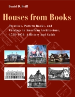 Cover image for Houses from Books: Treatises, Pattern Books, and Catalogs in American Architecture, 1738–1950: A History and Guide By Daniel D. Reiff