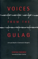 Cover image for Voices from the Gulag: Life and Death in Communist Bulgaria By Tzvetan Todorov and Translated by Robert Zaretsky