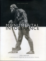 Cover image for Monumental Intolerance: Jean Baffier, a Nationalist Sculptor in Fin-de-Siècle France By Neil McWilliam