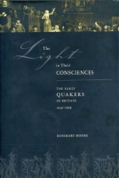 Cover image for The Light in Their Consciences: The Early Quakers in Britain, 1646–1666  By Rosemary Moore