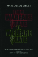 Cover image for From Warfare State to Welfare State: World War I, Compensatory State-Building, and the Limits of the Modern Order By Marc Allen Eisner