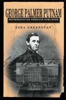 Cover image for George Palmer Putnam: Representative American Publisher By Ezra Greenspan