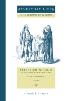 Cover image for Everyday Life in the German Book Trade: Friedrich Nicolai as Bookseller and Publisher in the Age of Enlightenment By Pamela E. Selwyn