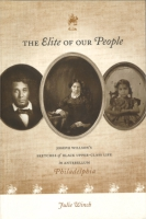 Cover image for The Elite of Our People: Joseph Willson's Sketches of Black Upper-Class Life in Antebellum Philadelphia Edited by Julie Winch