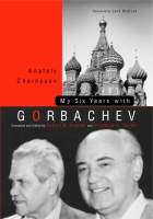 Cover image for My Six Years with Gorbachev By Anatoly C. Chernyaev, Edited by Robert English, and Elizabeth Tucker