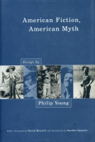Cover image for American Fiction, American Myth: Essays by Philip Young By Philip Young, Edited by David Morrell, and Sandra Spanier