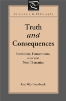 Cover image for Truth and Consequences: Intentions, Conventions, and the New Thematics By Reed Way Dasenbrock