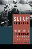 Cover image for Set Up Running: The Life of a Pennsylvania Railroad Engineman, 1904–1949 By John W. Orr and Introduction by James D. Porterfield