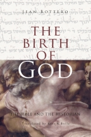Cover image for the book The Birth of God By Jean Bottéro and translated by Kees W. Bolle
