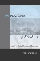 Cover image for The Platonic Political Art: A Study of Critical Reason and Democracy By John R. Wallach