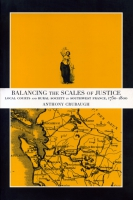 Cover image for Balancing the Scales of Justice: Local Courts and Rural Society in Southwest France, 1750–1800 By Anthony Crubaugh