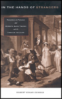 Cover image for In the Hands of Strangers: Readings on Foreign and Domestic Slave Trading and the Crisis of the Union By Robert Edgar Conrad