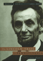 Cover image for The Lincoln Trail in Pennsylvania: A History and Guide By Bradley R. Hoch